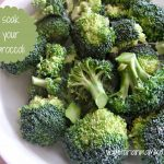 Tip:  Soak your broccoli