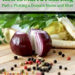 How to Start a Food Blog – Picking a Domain Name and Host