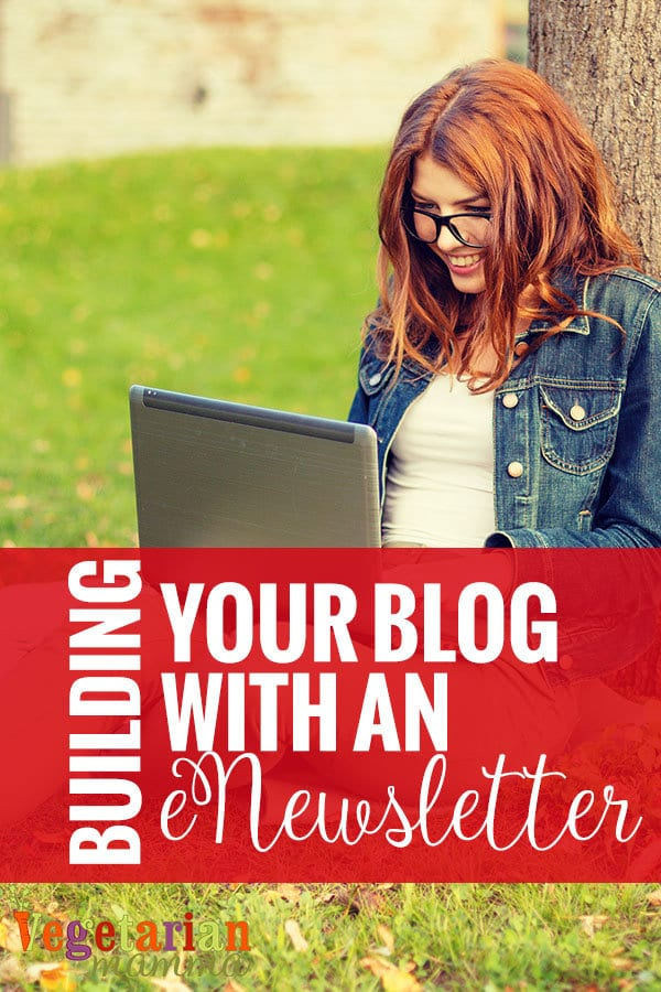 Building Your Blog with an eNewsletter @vegetarianmamma.com