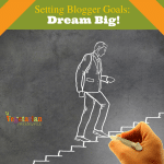 Setting Blogger Goals – Dream BIG!