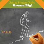 Setting Blogger Goals – Dream BIG!