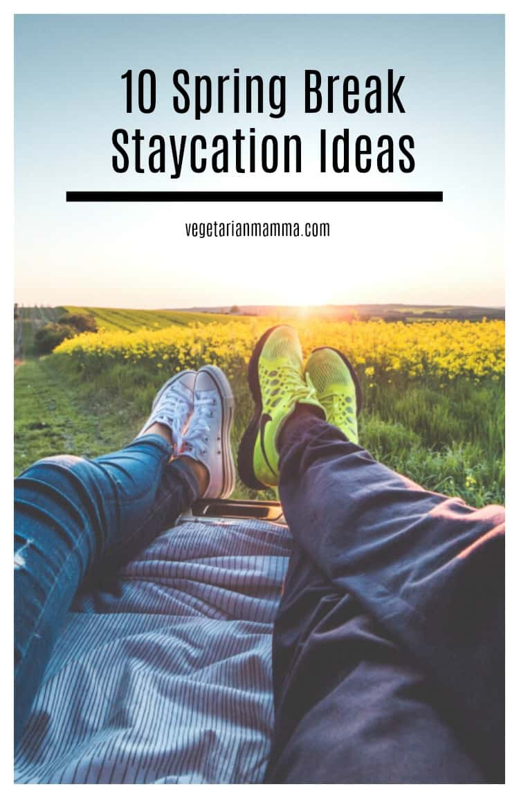 10 Spring Break Staycation Ideas
