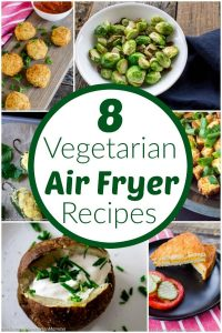 8 Vegetarian Air Fryer Recipes to Make Today