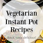 The Best Vegetarian Instant Pot Recipes