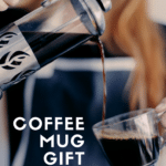 Coffee Mug Gift Guide for the Perfect Cup of Coffee