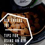 Air Fryers 101 – Tips for Using an Air Fryer
