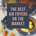 The Best Air Fryers On The Market and 5 Tips For Using An Air Fryer