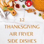 12 Super EASY Thanksgiving Air Fryer Sides