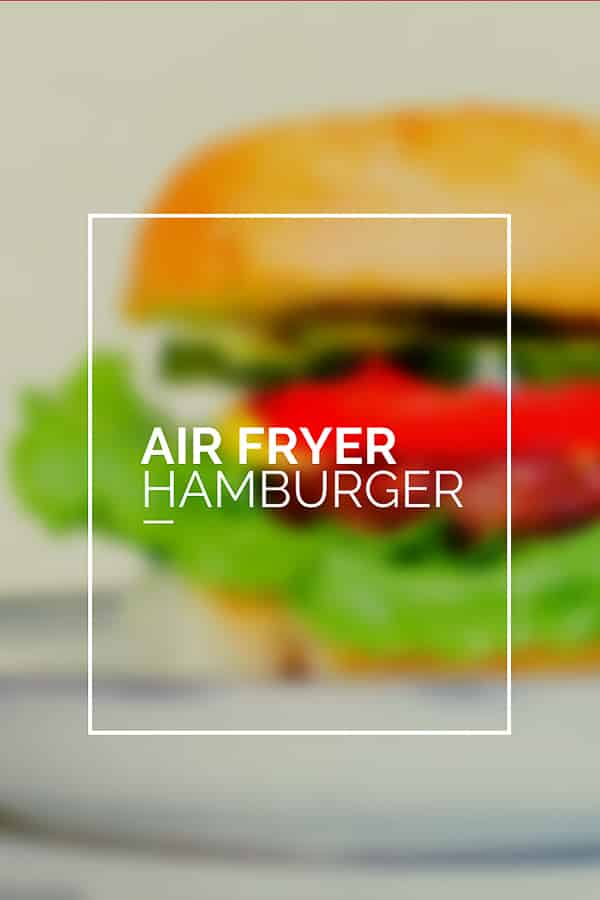 air fryer burger pin with words air fryer hamburger text overlay