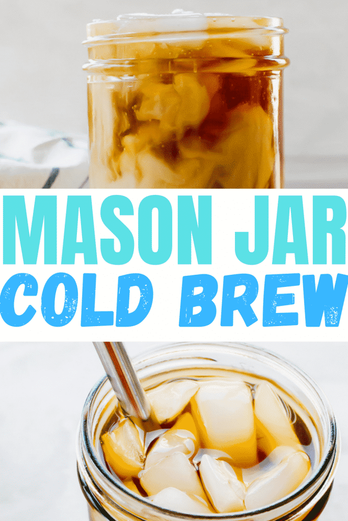 pin collage of two pictures. One showing the top of a mason jar with coffee and creamer, the bottom picture showing the top of a mason jar with ametal straw, brown liquid and ice cubes. The words say: mason jar cold brew