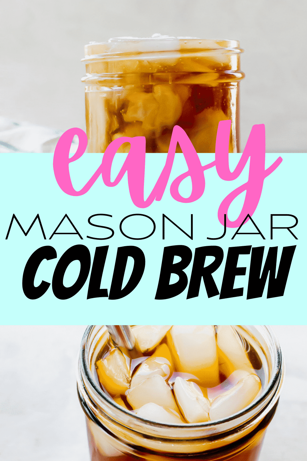 Mason Jar Cold Brew is a quick and easy way to make homemade Cold Brew Concentrate. No need to buy expensive cold brew, when you can make it at home. #masonjarboldbrew #masonjar #coldbrew