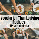 holiday table full of food and hands reaching for food Text overlay: Vegetarian Thanksgiving Recipes