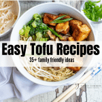text overlay saying: Easy Tofu Recipes 35+ family friendly ideas White bowl with tofu ramen soup and wooden chopsticks on a white rustic painted background